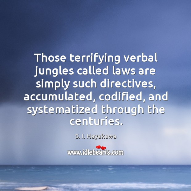 Those terrifying verbal jungles called laws are simply such directives, accumulated, codified, Image