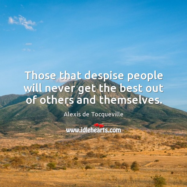 Image, Those that despise people will never get the best out of others and themselves.