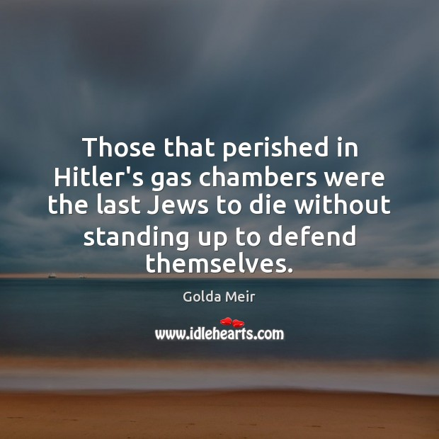 Those that perished in Hitler's gas chambers were the last Jews to Image