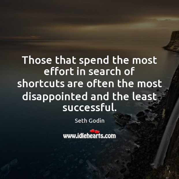 Image, Those that spend the most effort in search of shortcuts are often