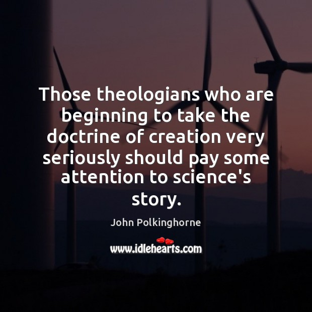 Those theologians who are beginning to take the doctrine of creation very John Polkinghorne Picture Quote