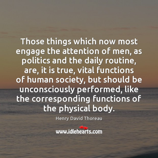 Those things which now most engage the attention of men, as politics Image