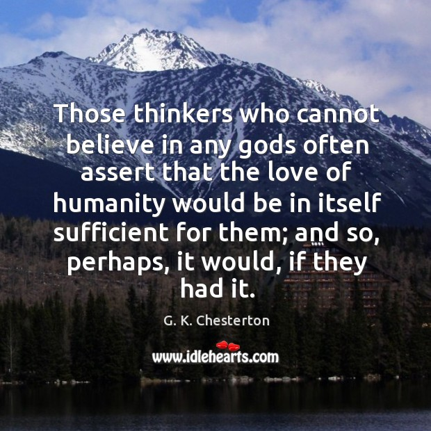 Those thinkers who cannot believe in any Gods often assert G. K. Chesterton Picture Quote