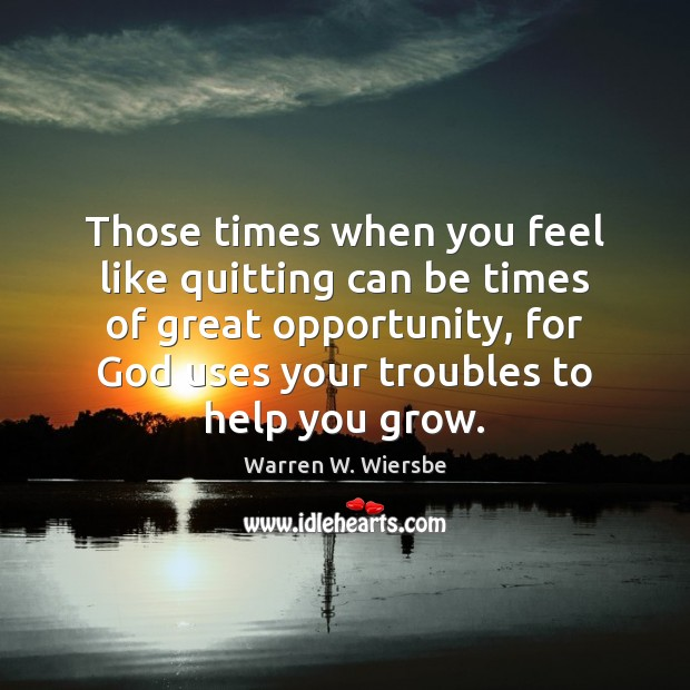 Those times when you feel like quitting can be times of great Image