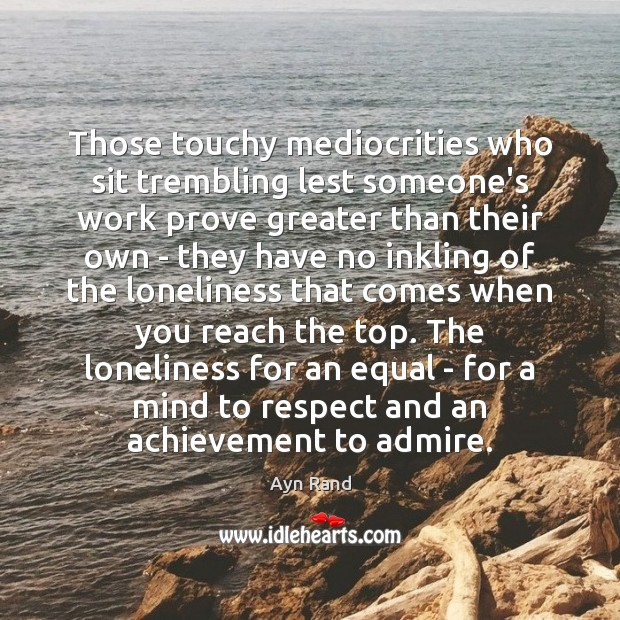 Those touchy mediocrities who sit trembling lest someone's work prove greater than Image
