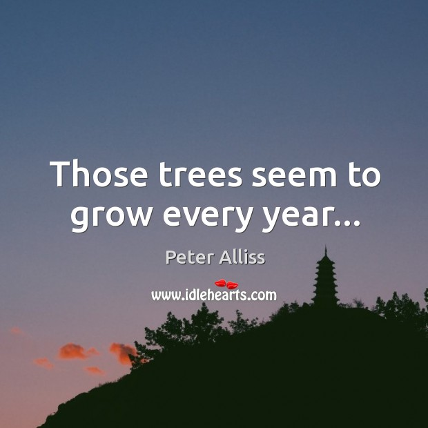 Those trees seem to grow every year… Image