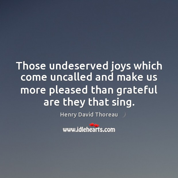 Those undeserved joys which come uncalled and make us more pleased than Image