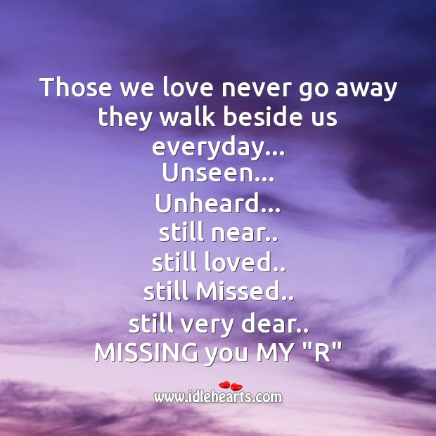 Those we love never go away they walk beside us everyday Missing You Quotes Image