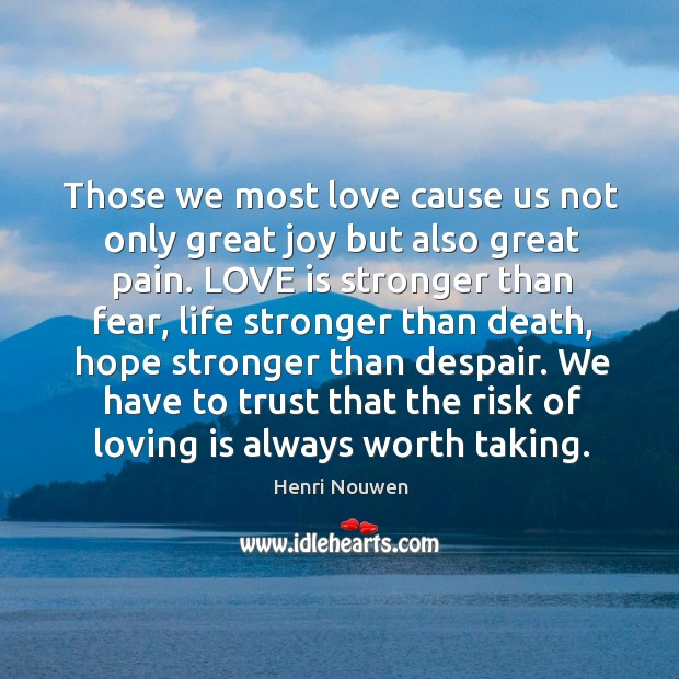 Those we most love cause us not only great joy but also Image