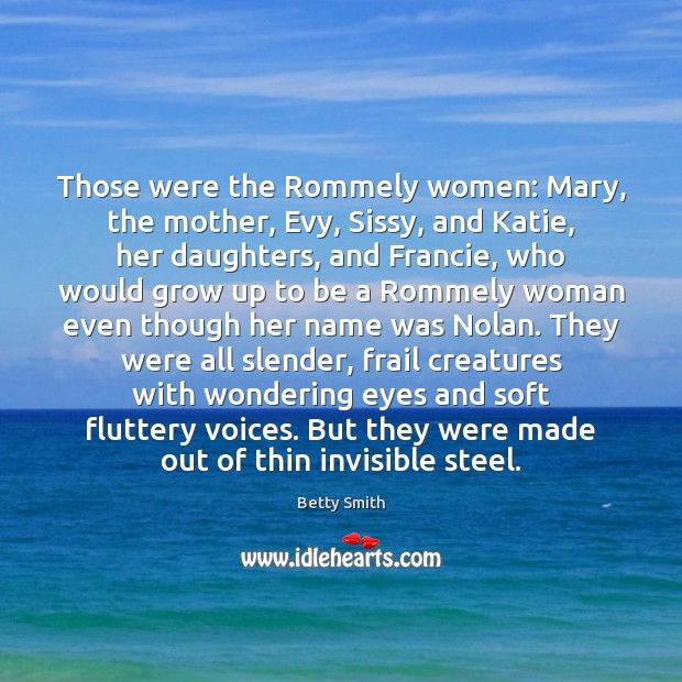 Those were the Rommely women: Mary, the mother, Evy, Sissy, and Katie, Betty Smith Picture Quote