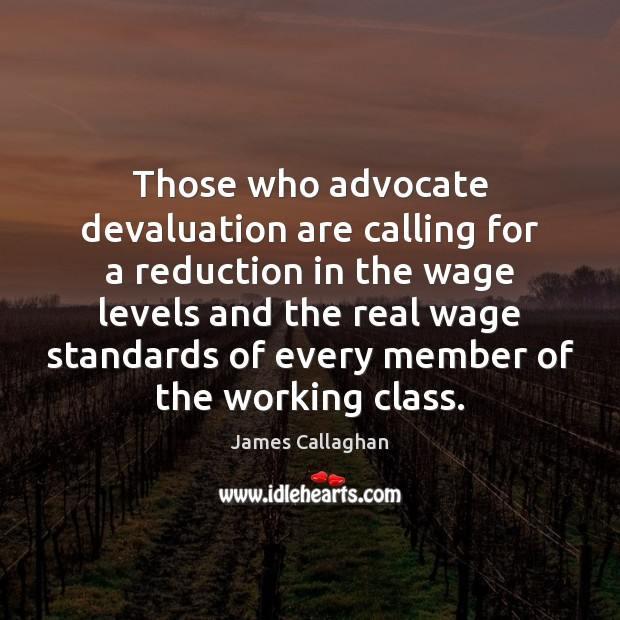 Those who advocate devaluation are calling for a reduction in the wage Image