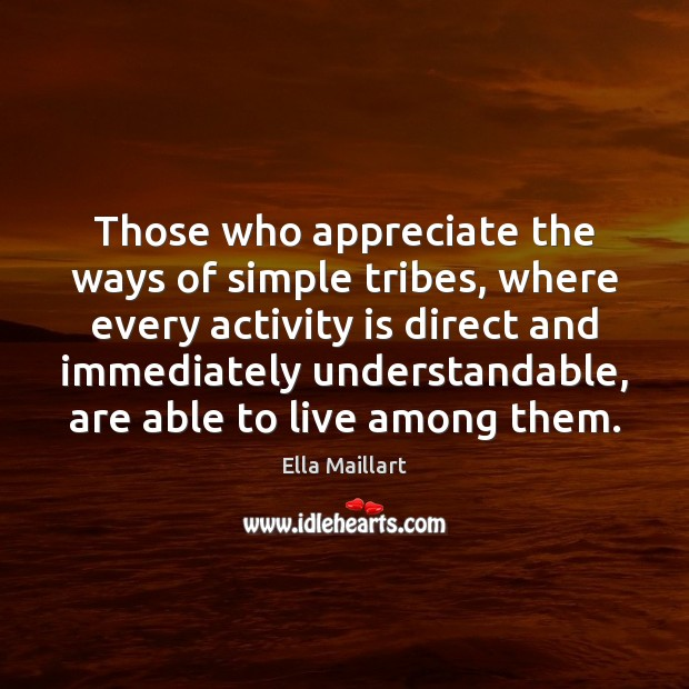 Image, Those who appreciate the ways of simple tribes, where every activity is