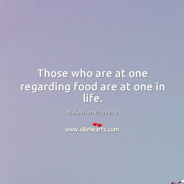 Those who are at one regarding food are at one in life. Malawian Proverbs Image