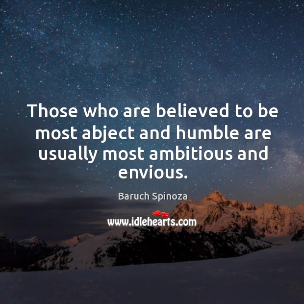 Those who are believed to be most abject and humble are usually most ambitious and envious. Image