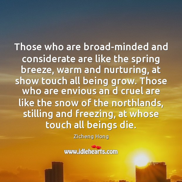 Those who are broad-minded and considerate are like the spring breeze, warm Zicheng Hong Picture Quote