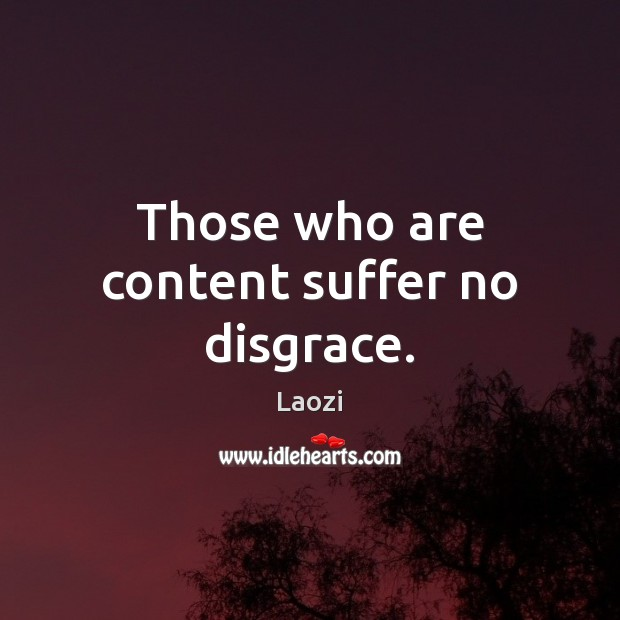 Image, Those who are content suffer no disgrace.