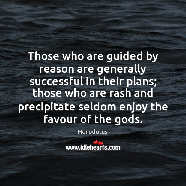 Image, Those who are guided by reason are generally successful in their plans;