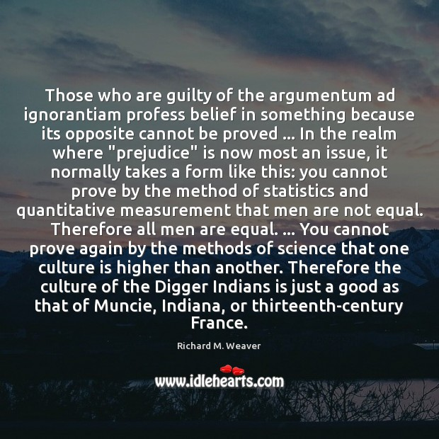 Those who are guilty of the argumentum ad ignorantiam profess belief in Guilty Quotes Image