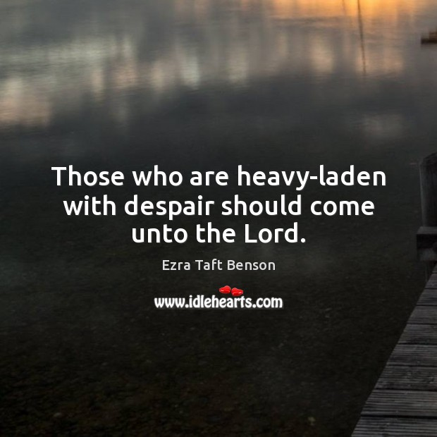 Image, Those who are heavy-laden with despair should come unto the Lord.