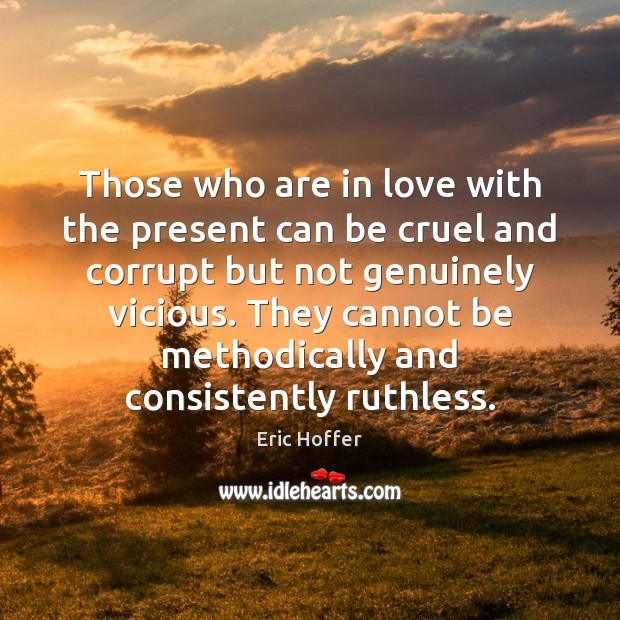 Image, Those who are in love with the present can be cruel and
