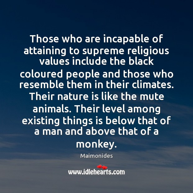 Those who are incapable of attaining to supreme religious values include the Image