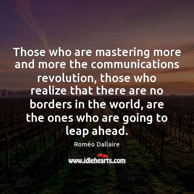 Those who are mastering more and more the communications revolution, those who Roméo Dallaire Picture Quote