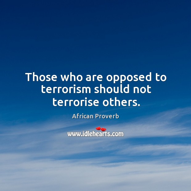 Image, Those who are opposed to terrorism should not terrorise others.
