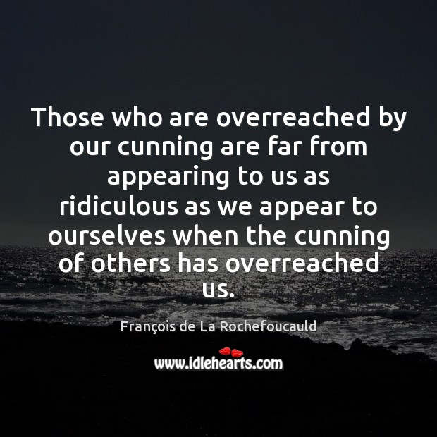 Image, Those who are overreached by our cunning are far from appearing to