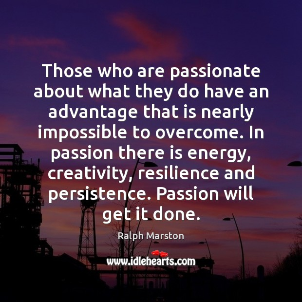 Those who are passionate about what they do have an advantage that Image