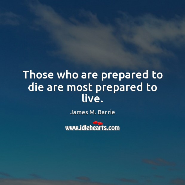 Image, Those who are prepared to die are most prepared to live.