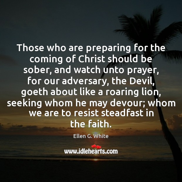 Image, Those who are preparing for the coming of Christ should be sober,