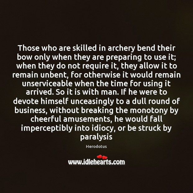 Image, Those who are skilled in archery bend their bow only when they