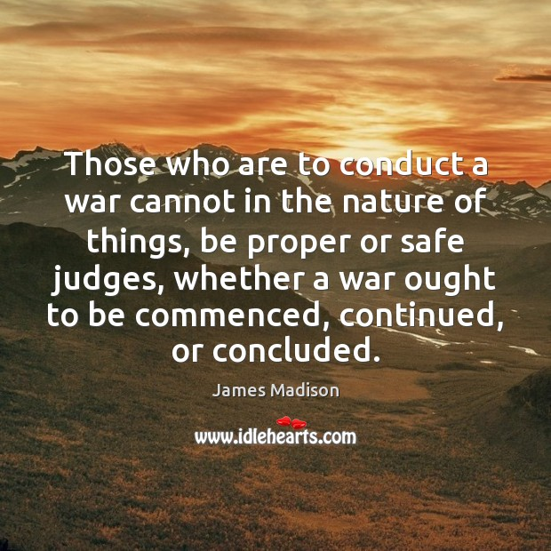 Those who are to conduct a war cannot in the nature of Image