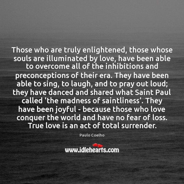 Those who are truly enlightened, those whose souls are illuminated by love, Image