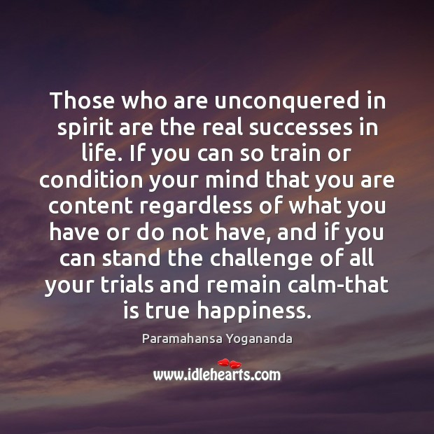 Those who are unconquered in spirit are the real successes in life. Paramahansa Yogananda Picture Quote