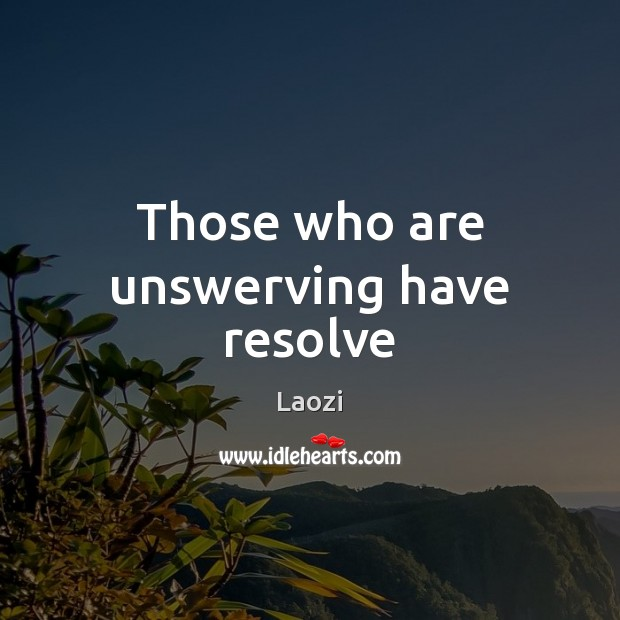 Image about Those who are unswerving have resolve