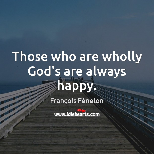 Those who are wholly God's are always happy. Image