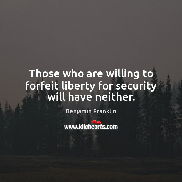 Image, Those who are willing to forfeit liberty for security will have neither.
