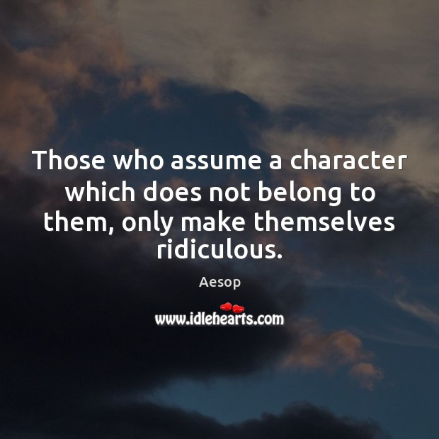 Those who assume a character which does not belong to them, only Aesop Picture Quote