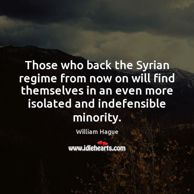 William Hague Picture Quote image saying: Those who back the Syrian regime from now on will find themselves