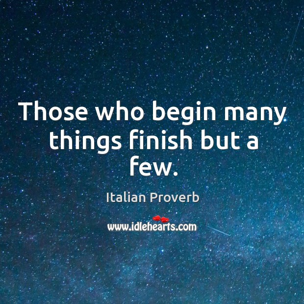 Image, Those who begin many things finish but a few.