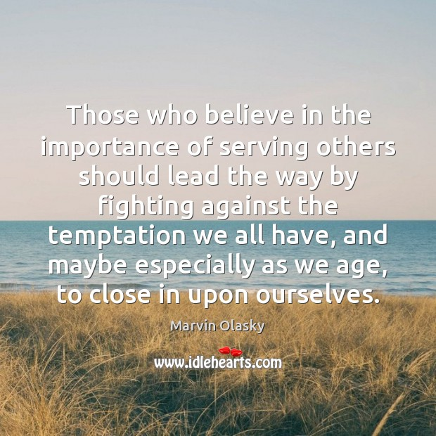 Those who believe in the importance of serving others should lead the Marvin Olasky Picture Quote