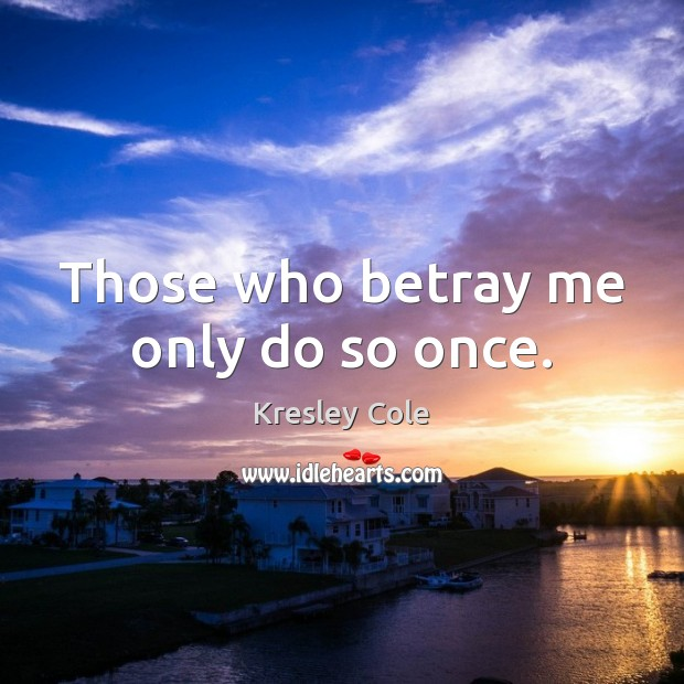 Those who betray me only do so once. Kresley Cole Picture Quote