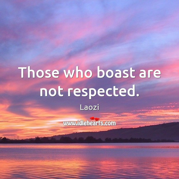 Image, Those who boast are not respected.