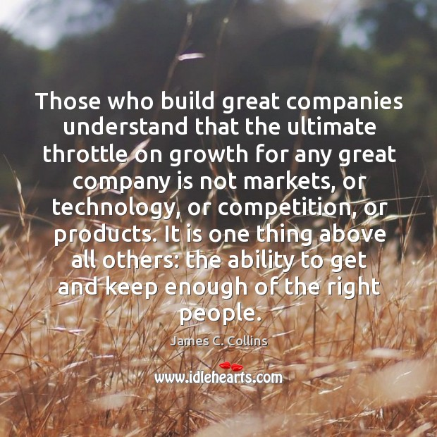 Those who build great companies understand that the ultimate throttle on growth Image