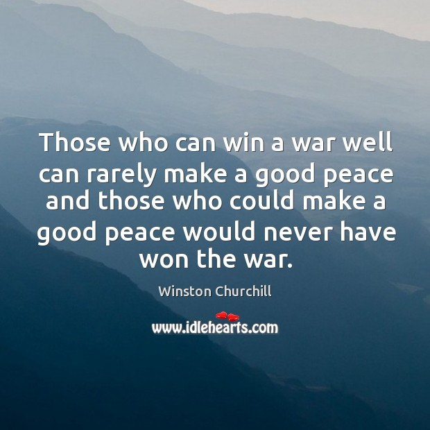 Those who can win a war well can rarely make a good peace Image