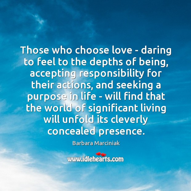 Those who choose love – daring to feel to the depths of Barbara Marciniak Picture Quote