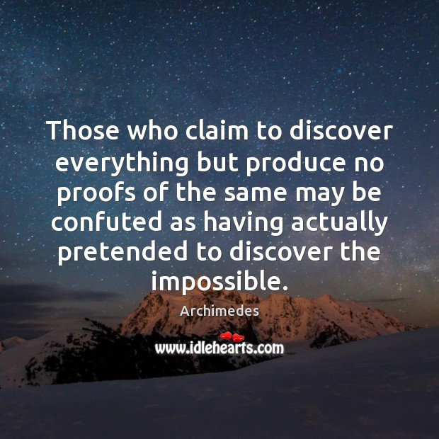 Those who claim to discover everything but produce no proofs of the Image