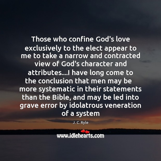 Those who confine God's love exclusively to the elect appear to me J. C. Ryle Picture Quote