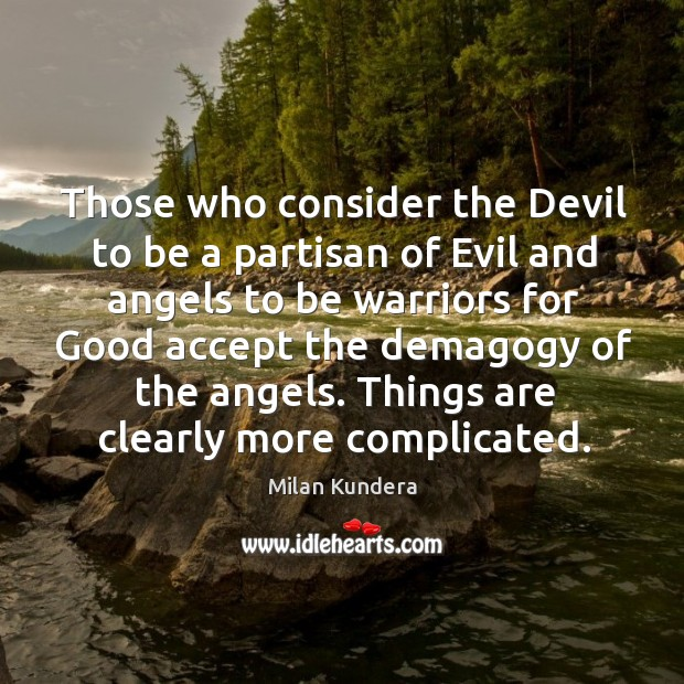 Those who consider the devil to be a partisan of evil and angels Image